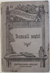 DUSMANII NOSTRI  - CINE- I UCIGASUL ? vulgarizare de DOCTORUL URECHIA , 1896