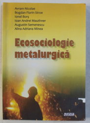 ECOSOCIOLOGIE METALURGICA de AVRAM NICOLAE ...ALINA ADRIANA MINEA , 2012 , DEDICATIE*