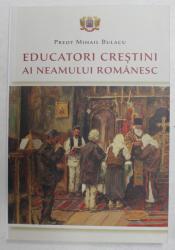 EDUCATORI CRESTINI AI NEAMULUI ROMANESC de PREOT MIHAIL BULACU , 2020