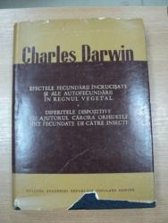 EFECTELE FECUNDARII INCRUCISATE SI ALE AUTOFECUNDARII IN REGNUL VEGETAL/ DIFERITELE DISPOZITIVE...-  CHARLES DARWIN, BUC. 1964