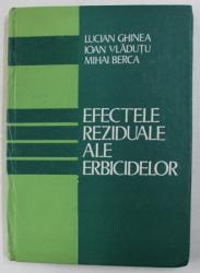 EFECTELE REZIDUALE ALE ERBICIDELOR de LUCIAN GHINEA ...MIHAI BERCA , 1987