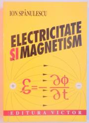 ELECTRICITATE SI MAGNETISM de ION SPANULESCU , 2001