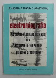 ELECTROMIOGRAFIA MUSCULATURII OCULARE EXTRINSECI SI A MUSCULATURII VELOPALATINE FARINGIENE SI LARINGIENE de B. ASGIAN ...C. DRASOVEANU , 1993 , DEDICATIE *