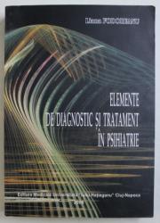 ELEMENTE DE DIAGNOSTIC SI TRATAMENT IN PSIHIATRIE de LIANA FODOREANU , 2006