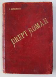 ELEMENTE DE DREPT ROMAN - PARTEA GENERALA de S.G. LONGINESCU , VOLUMELE I - II , COLEGAT DE DOUA CARTI , 1908