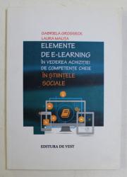 ELEMENTE DE E - LEARNING IN VEDEREA ACHIZITIEI DE COMPETENTE CHEIE IN STIINTELE SOCIALE de GABRIELA GROSSECK si LAURA MALITA , 2015