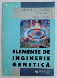 ELEMENTE DE INGINERIE GENETICA de CALINA PETRUTA CORNEA ...ANDREEA BARBU , 1998 , COPERTA PREZINTA URME DE UZURA *