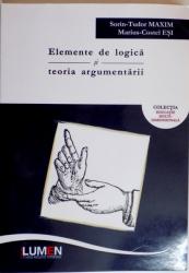 ELEMENTE DE LOGICA SI TEORIA ARGUMENTARII de SORIN TUDOR MAXIM , MARIUS COSTEL ESI , 2015