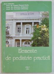 ELEMENTE DE PEDIATRIE PRACTICA , EDITIA I de EUGEN PASCAL CIOFU ... CORIOLAN ULMEANU , 2003