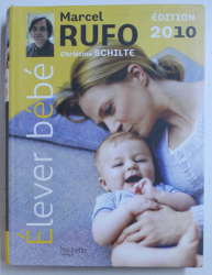 ELEVER BEBE par MARCEL RUFO et CHRISTINE SCHILTE , 2009