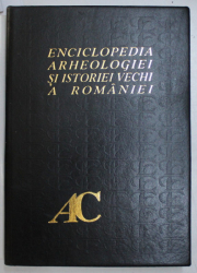 ENCICLOPEDIA ARHEOLOGIEI SI ISTORIEI VECHI A ROMANIEI   VOL I (A-C)  BUCURESTI 1994