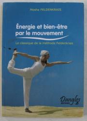 ENERGIE ET BIEN - ETRE PAR LE MOUVEMENT - LE CLASSIQUE DE LA METHODE FELDENKRAIS par MOSHE FELDENKRAIS  , 1993