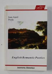 ENGLISH ROMANTIC POETICS by IOAN AUREL PREDA , 2005
