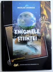 ENIGMELE STIINTEI de NICOLAE CHIORCEA ,  2009