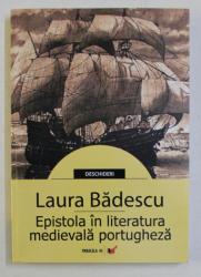 EPISTOLA IN LITERATURA MEDIEVALA PORTUGHEZA de LAURA BADESCU , 2007 DEDICATIE*