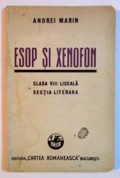 ESOP SI XENOFON. FABULE SI CARTEA A III-A DIN ANABASIS. MANUAL INTOCMIT PENTRU CLASA A  VIII-A LICEALA (SECTIA LITERARA) de ANDREI MARIN, EDITIA I  1938
