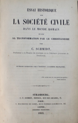 ESSAI  HISTORIQUE SUR  LA SOCIETE CIVILE  DANS LE MONDE ROMAIN ET SUR SA TRANSFORMATION PAR LE CHRISTIANISME par  C. SCHMIDT , 1853