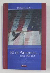 ET IN AMERICA ...OAMENI , LOCURI , INTAMPLARI - JURNAL 1999 - 2005 de MIHAELA ALBU , 2009