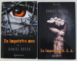 EU IMPOTRIVA MEA de DANIEL BOTEA , VOLUMELE I - II , 2016