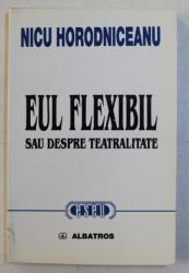 EUL FLEXIBIL SAU DESPRE TEATRALITATE de NICU HORODNICEANU , 1999