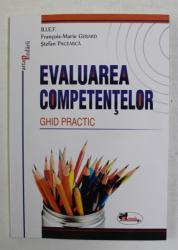 EVALUAREA COMPETENTELOR , GHID PRACTIC de FRANCOIS - MARIE GERARD si STEFAN PACEARCA , 2012