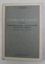 EXEMPLE DE CALCUL PENTRU DIMENSIONAREA SECTIUNILOR DE BETON ARMAT PE BAZA STAS 1546 - 50 de A. ZACOPEANU  , APARUTA  1952
