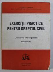 EXERCITII PRACTICE PENTRU DREPTUL CIVIL - CONTRACTE CIVILE SPECIALE , SUCCESIUNI de CAMELIA TOADER , 1996