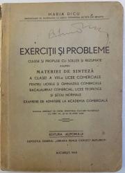 EXERCITII SI PROBLEME  - CULESE SI PROPUSE CU SOLUTII SI REZUMATE ASUPRA MATERIEI DE SINTEZA A CLASEI A VIII - A LICEE COMERCIALE...EXAMEN DE ADMITERE LA ACADEMIA COMERCIALA de MARIA DICU , 1943