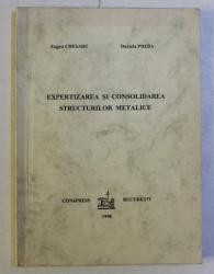 EXPERTIZAREA SI CONSOLIDAREA STRUCTURILOR METALICE de EUGEN CHESARU , DANIELA PREDA , 1998