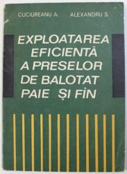 EXPLOATAREA EFICIENTA A PRESELOR DE BALOTAT PAIE SI FAN de CUCIUREANU A . si ALEXANDRU S. , 1972