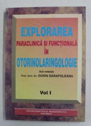 EXPLORAREA PARACLINICA SI FUNCTIONALA IN OTORINOLARINGOLOGIE , sub redactia lui DORIN SARAFOLEANU , VOLUMUL I , 1999