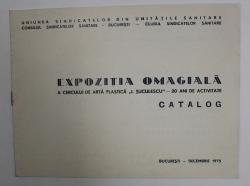 EXPOZITIA OMAGIALA A CERCULUI DE ARTA PLASTICA ' I. TUCULESCU ' . - 20 DE ANI DE ACTIVITATE , CATALOG , DECEMBREI 1975