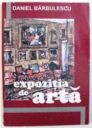 EXPOZITIE DE ARTA - ROMAN de DANIEL BARBULESCU , 2000 , DEDICATIE*