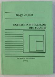 EXTRACTIA METALELOR DIN SOLUTII de NAGY JOZSEF , 2001