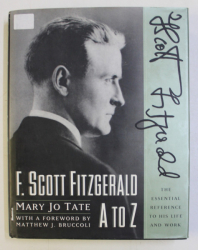 F. SCOTT FITZGERALD A to Z . THE ESSENTIAL REFERENCE TO HIS LIFE AND WORK by MARY JO TATE , MATTHEW J. BRUCCOLI , 1998
