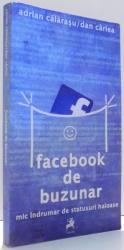 FACEBOOK DE BUZUNAR, MIC INDRUMAR DE STATUSURI HAIOASE de ADRIAN CALARASU, DAN CARLEA , 2013
