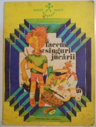 FACEM SINGURI JUCARII , MICII MESTERI MARI de ANAMARIA SMIGELSKI , 1977