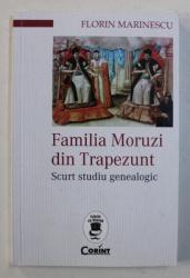 FAMILIA MORUZI DIN TRAPEZUNT - SCURT STUDIU GENEALOGIC de FLORIN MARINESCU , 2019