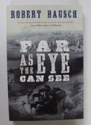FAR AS THE EYE CAN SEE by ROBERT BAUSCH , 2014