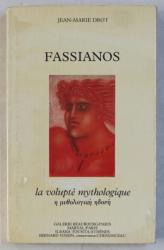 FASSIANOS  - LA VOLUPTE MYTHOLOGIQUE par JEAN - MARIE DROT , EDITIE BILINGVA  FRANCEZA - GREACA 1985