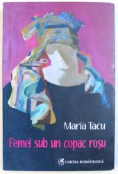 FEMEI SUB UN COPAC ROSU - ROMAN de MARIA TACU , 2008