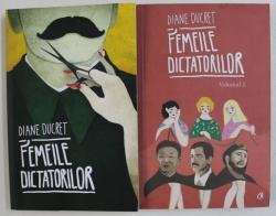FEMEILE DICTATORILOR de DIANE DUCRET , VOLUMELE I - II , 2013