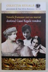 FEMEILE FRUMOASE CARE AU MARCAT DESTINUL CASEI REGALE ROMANE de DAN - SILVIU BOERESCU , 2018