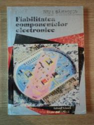 FIABILITATEA COMPONENTELOR ELECTRONICE de TITU I. BAJENESCU , 1996