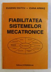 FIABILITATEA SISTEMELOR MECATRONICE de EUGENIU DIATCU , IOANA ARMAS , 1998