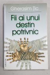 FII AI UNUI DESTIN POTRIVNIC de GHERASIM TIC , 2002