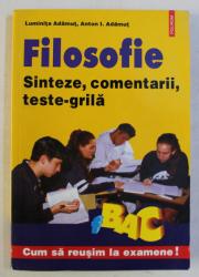 FILOSOFIE , SINTEZE , COMENTARII , TESTE GRILA de LUMINITA ADAMUT si ANTON I ADAMUT , 2006