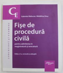 FISE DE PROCEDURA CIVILA PENTRU ADMITEREA IN MAGISTRATURA SI AVOCATURA de GABRIELA RADUCAN si MADALINA DINU , 2017