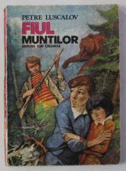 FIUL MUNTILOR de PETRE LUSCALOV , ilustratii de GH . MARINESCU , 1985