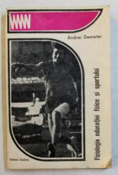 FIZIOLOGIA EDUCATIEI FIZICE SI SPORTULUI de ANDREI DEMETER , 1970